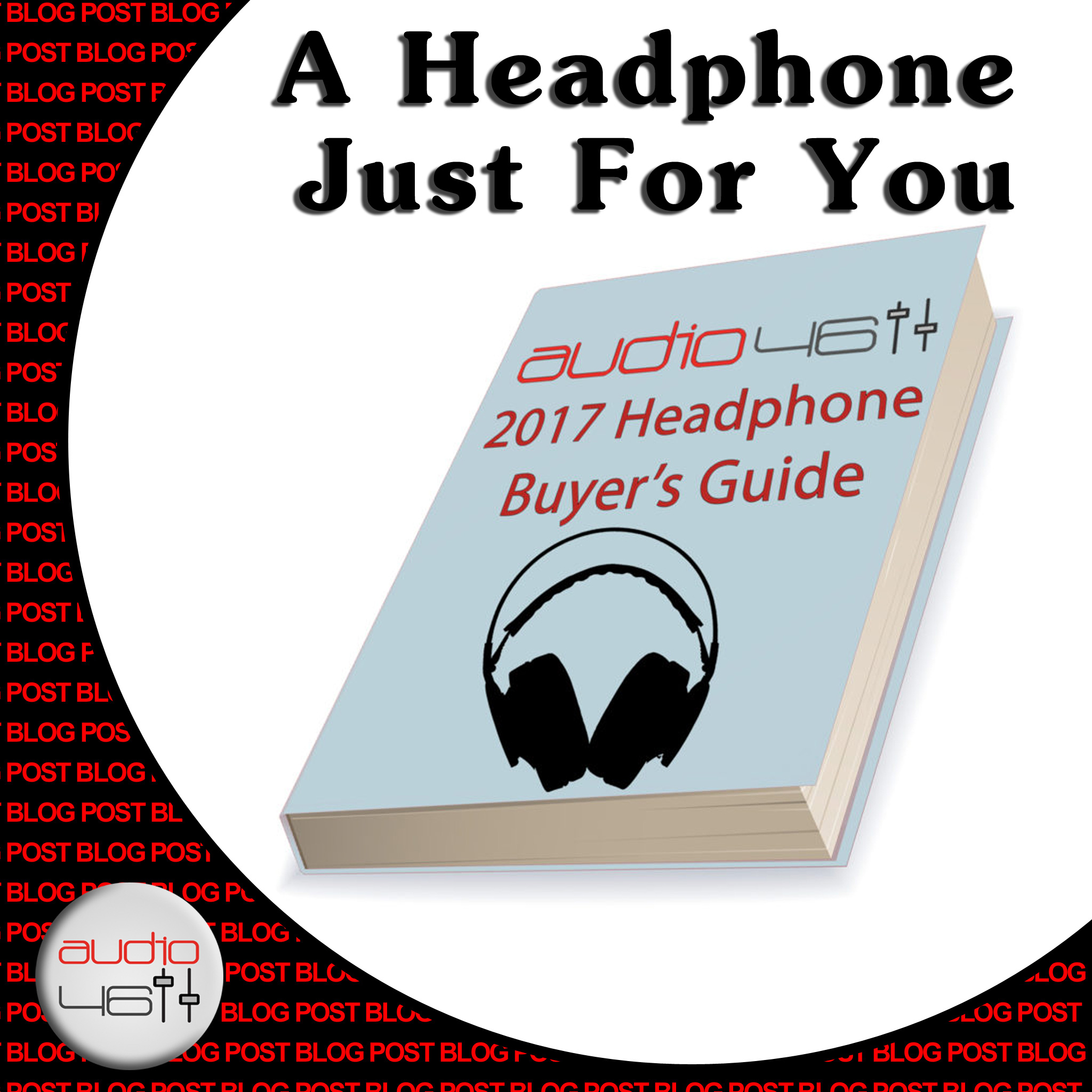 A HEADPHONE JUST FOR YOU: 2017 HEADPHONE BUYERS GUIDE
