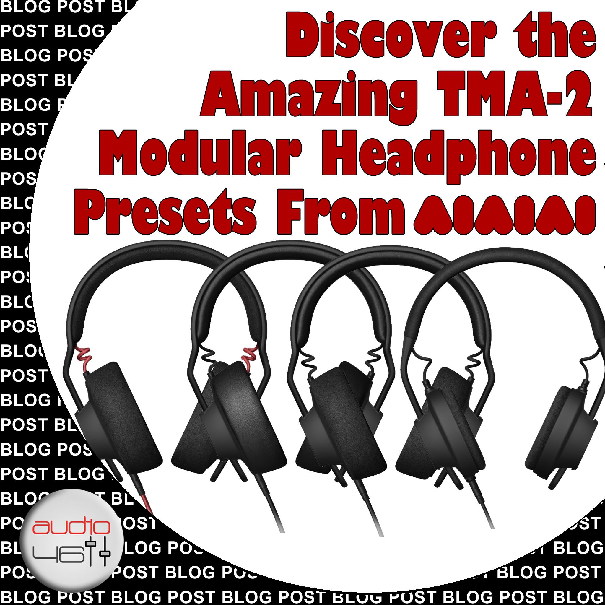 Discover the Amazing TMA-2 Modular Headphone Presets from AIAIAI